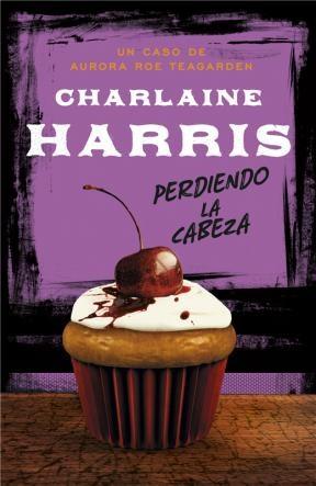 E-book Perdiendo La Cabeza (Serie Aurora Roe Teagarden 5)