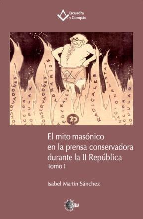 E-book El Mito Masónico En La Prensa Conservadora Durante La Ii República. Tomo I