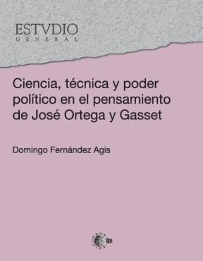 E-book Ciencia, Técnica Y Poder Político En El Pensamiento De José Ortega Y Gasset