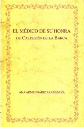 """Papel Edición crítica de """"El médico de su honra"""" de Calderón de la Barca y recepción crítica del drama."""