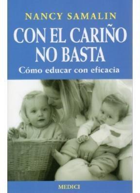 Libro Con El Cariño No Basta  Como Educar Con Eficiencia