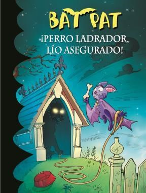 E-book ¡Perro Ladrador, Lío Asegurado! (Serie Bat Pat 24)