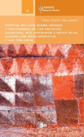 E-book Ciertos Relatos Sobre Héroes Y Costumbres De Los Antiguos Guanches, Que Arribaron A Éstas Islas Cuando Aun Eran Desiertas Y Las Poblaron