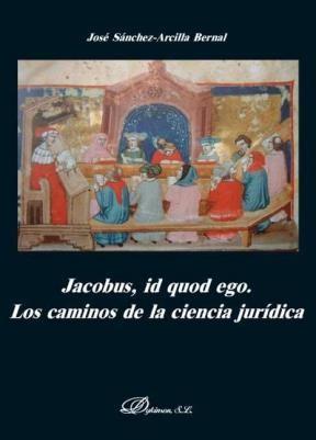 E-book Jacobus, Id Quod Ego. Los Caminos De La Ciencia Jurídica