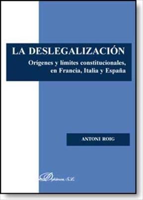 E-book La Deslegalización. Orígenes Y Límites Constitucionales En Francia, Italia Y España
