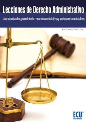 E-book Lecciones De Derecho Administrativo (Acto Administrativo, Procedimiento Y Recursos Administrativos Y Contencioso-Administrativos)