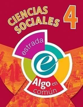 CIENCIAS SOCIALES 4 ESTRADA (ALGO EN COMUN) (NOVEDAD 2017) por ALGO EN COMUN  - 9789500119320 - Casassa y Lorenzo
