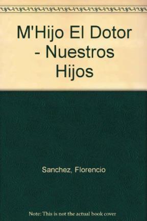 M Hijo El Dotor Nuestro Hijos Por Sanchez Florencio 9789500306430 Cuspide Libros