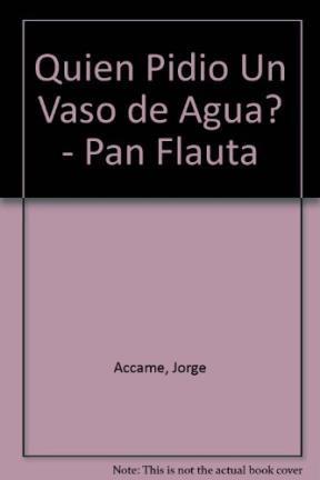 Libro Quien Pidio Un Vaso De Agua ?  Pan Flauta