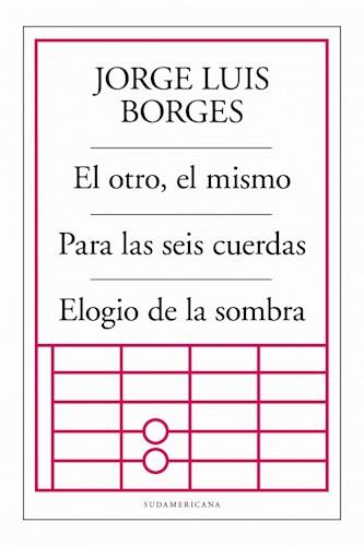 Libro El Otro , El Mismo / Para Las Seis Cuerdas / Elogio De La Sombra