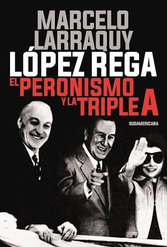 Libro Lopez Rega : El Peronismo Y La Triple A