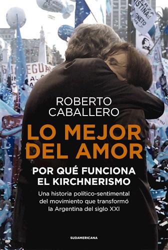 Libro Lo Mejor Del Amor : Por Que Funciona El Kirchnerismo