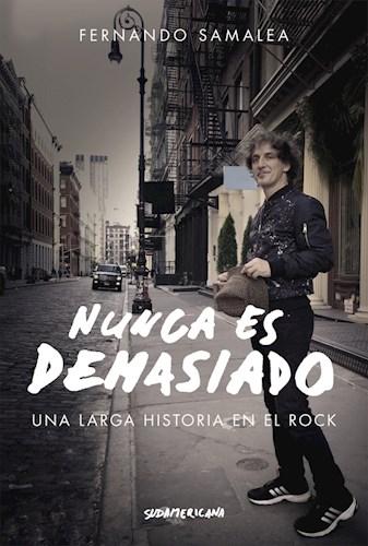 Papel NUNCA ES DEMASIADO UNA LARGA HISTORIA EN EL ROCK (COLECCION BIOGRAFIAS Y TESTIMONIOS)