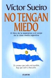 Papel No Tengan Miedo (El Libro De La Esperanza Y El Coraje De La Clase Media Argentina)
