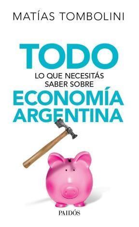 Libro Todo Lo Que Necesitas Saber Sobre Economia Argentina