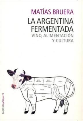 Papel Argentina Fermentada, La. Vino, Alimentacion Y Cultura