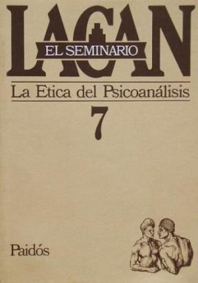 Papel SEMINARIO 7 LA ETICA DEL PSICOANALISIS