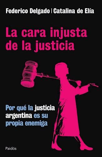 Papel CARA INJUSTA DE LA JUSTICIA POR QUE LA JUSTICIA ARGENTINA ES SU PROPIA ENEMIGA