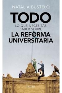 Papel Todo Lo Que Necesitás Saber Sobre La Reforma Universitaria
