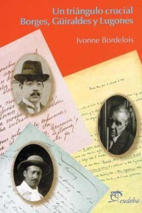 Papel Un triángulo crucial. Borges, Güiraldes y Lugones