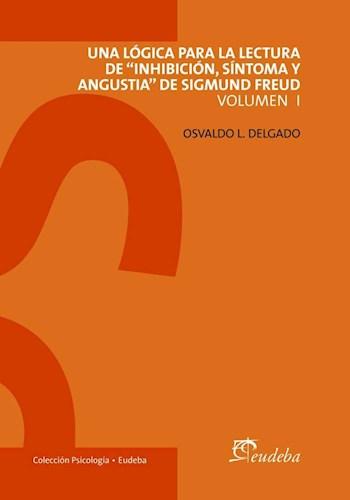"""Papel Una lógica para la lectura de """"Inhibición, síntoma y angustia"""" de Sigmund Freud Volumen I"""