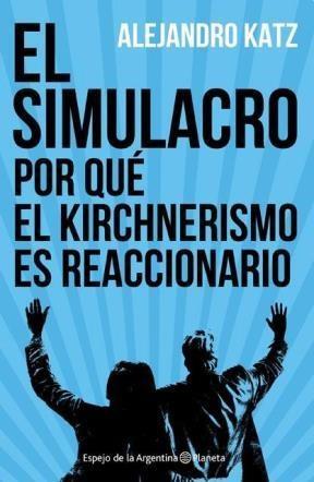 Papel SIMULACRO POR QUE EL KIRCHNERISMO ES REACCIONARIO (COLECCION ESPEJO DE LA ARGENTINA) (RUST.