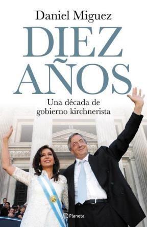 Papel Diez Años - Una Decada De Gobierno Kirchnerista
