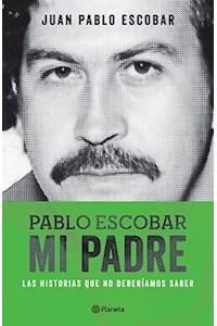Papel Pablo Escobar. Mi Padre