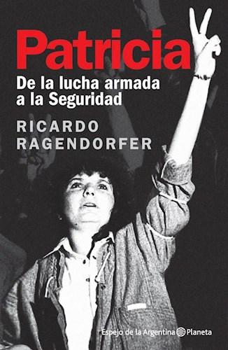 Papel PATRICIA DE LA LUCHA ARMADA A LA SEGURIDAD (COLECCION ESPEJO DE LA ARGENTINA)