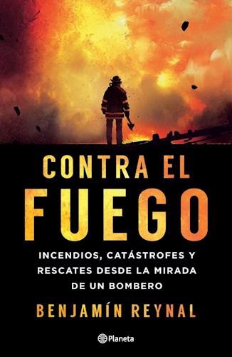 Papel CONTRA EL FUEGO INCENDIOS CATASTROFES Y RESCATES DESDE LA MIRADA DE UN BOMBERO