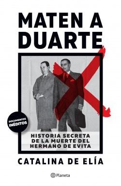 Papel MATEN A DUARTE HISTORIA SECRETA DE LA MUERTE DEL HERMANO DE EVITA [INCLUYE DOCUMENTOS INEDITOS]