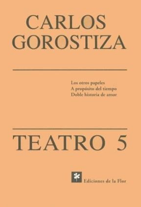 Papel TEATRO 5 [GOROSTIZA CARLOS] LOS OTROS PAPELES /A PROPOSITO DEL TIEMPO / DOBLE HISTORIA DE AMOR