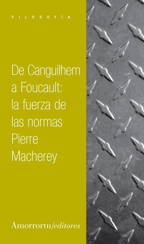 Papel De Canguilhem a Foucault: la fuerza de las normas