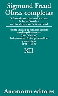 papel XII. «Sobre un caso de paranoia descrito autobiográficamente» (caso Schreber), Trabajos sobre técnica psicoanalítica, y otras obras (1911-1913)