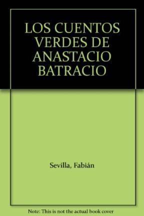 Libro Los Cuentos Verdes De Anastacio Batracio
