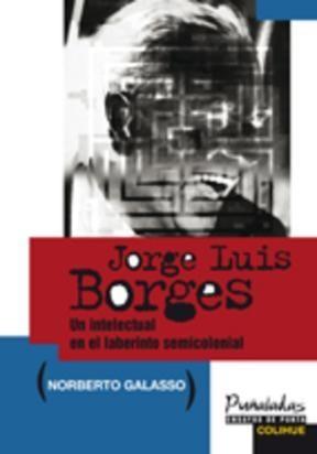 Papel JORGE LUIS BORGES UN INTELECTUAL EN EL LABERINTO SEMICOLONIA