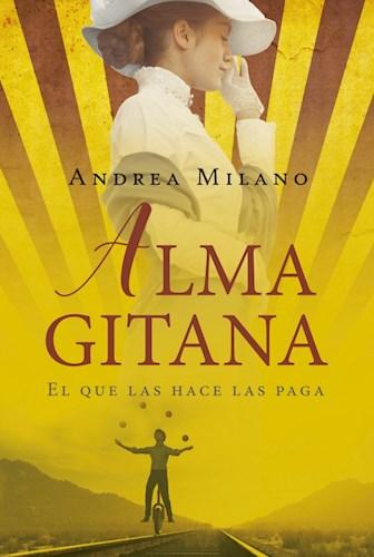 Papel ALMA GITANA EL QUE LAS HACE LAS PAGA (COLECCION NARRATIVA FEMENINA)