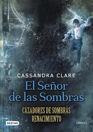 Libro El Señor De Las Sombras  ( Libro 2 Saga Cazadores De Sombras:Renacimiento )