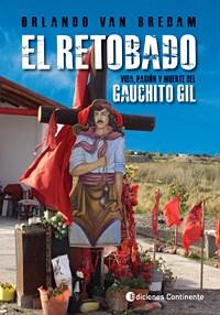 Papel Retobado ,El . Vida Pasion Y Muerte Del Gauchito Gil