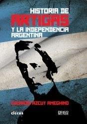 Libro Historia De Artigas Y La Independencia Argentina