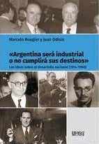 Libro Argentina Sera Industrial O No Cumplira Su Destino