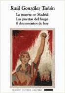 La Muerte En Madrid / Las Puertas Del Fuego / 8 Documentos De Hoy por GONZALEZ  TUñON RAUL - 9789508452580 - Cúspide Libros