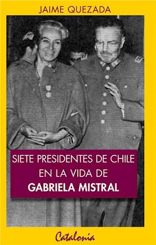 E-book Siete Presidentes De Chile En La Vida De Gabriela Mistral