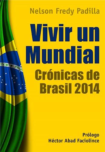 E-book Vivir Un Mundial: Crónicas De Brasil 2014