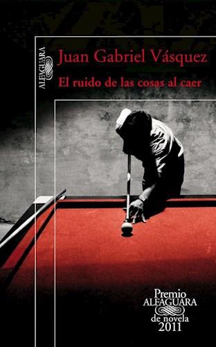 Papel RUIDO DE LAS COSAS AL CAER (PREMIO ALFAGUARA DE NOVELA  2011)
