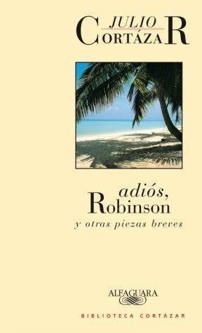 Papel ADIOS ROBINSON Y OTRAS PIEZAS BREVES (BIBLIOTECA CORTAZAR)