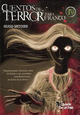 Cuentos De Terror Para Franco Iv Por Mitoire Hugo Daniel 9789871224630 Tras Los Pasos