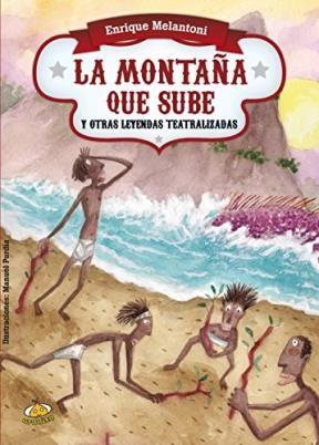 Libro La Montaña Que Sube Y Otras Leyendas Teatralizadas