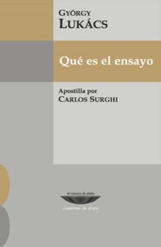 Papel QUE ES EL ENSAYO (COLECCION CUADERNOS DE PLATA) (APOSTILLA DE CARLOS SURGHI) (BOLSILLO)