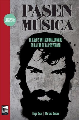 Libro Pasen Musica : El Caso Santiago Maldonado En La Era De La Posverdad